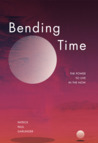 Bending Time: The Power to Live in the Now