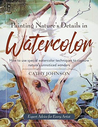 Painting Nature's Details in Watercolor: How to use special watercolor techniques to capture nature's unnoticed wonders