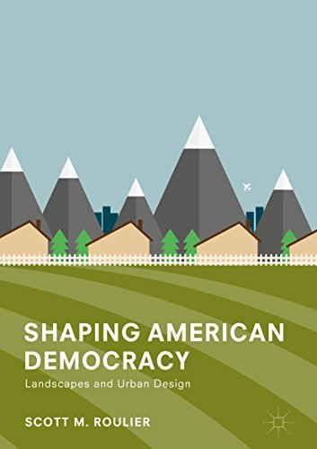 Shaping American Democracy: Landscapes and Urban Design
