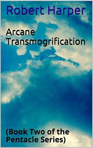 Arcane Transmogrification (Pentacle, #2)