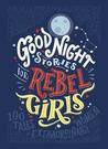 Good Night Stories for Rebel Girls by Elena Favilli