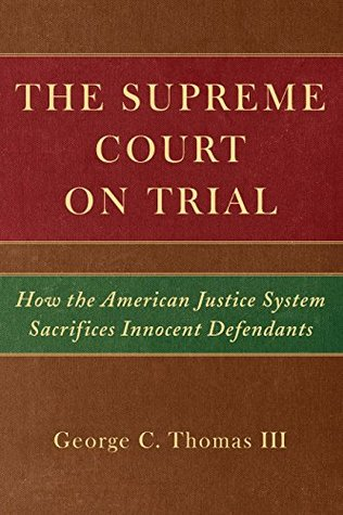 The Supreme Court on Trial: How the American Justice System Sacrifices Innocent Defendants