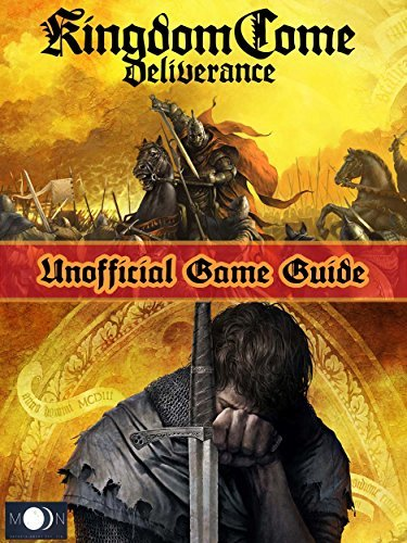 KINGDOM COME DELIVERANCE GAME GUIDE: The Best Strategy Guide: TIPS, TRICKS AND MORE...