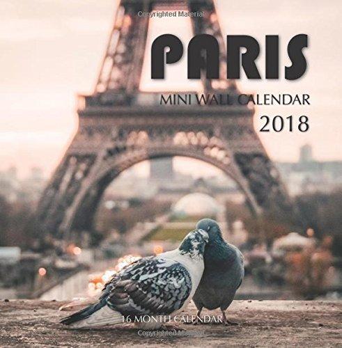 Paris Mini Wall Calendar 2018: 16 Month Calendar