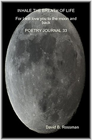 INHALE THE BREATH OF LIFE: For I will love you to the moon and back POETRY JOURNAL 33