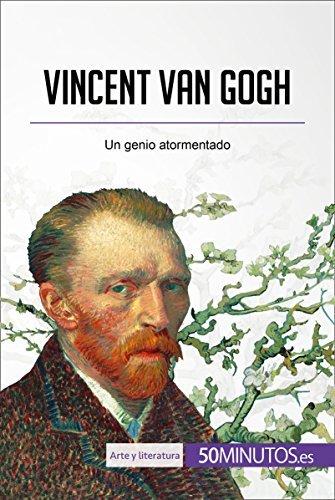 Vincent van Gogh: Un genio atormentado