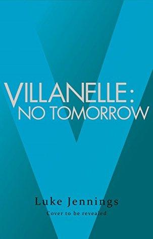 Villanelle: No Tomorrow (Killing Eve, #2)