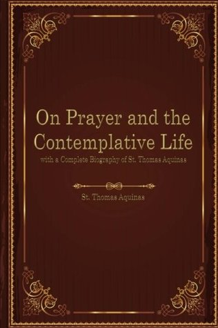On Prayer and the Contemplative Life & The Life and Theology of St. Thomas Aquinas