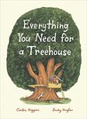 Everything You Need For a Treehouse by Carter Higgins