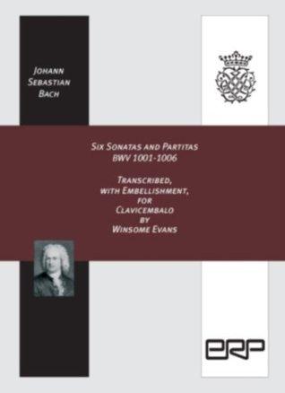 J.S. Bach: 6 Sonatas & Partitas BWV 1001-1006, transcribed for Harpsichord by Winsome Evans; includes Autograph of »Sei Solo a Violino Senza Basso Accompagnato«
