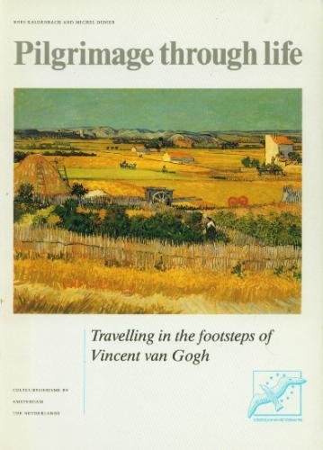 Pilgrimage through life : travelling in the footsteps of Vincent van Gogh 1853-1890