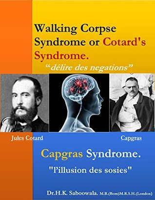 """Walking Corpse Syndrome or Cotard's Syndrome."" : ""Capsgar Syndrome"""