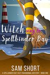 Witch Way To Spellbinder Bay (Spellbinder Bay, #1)