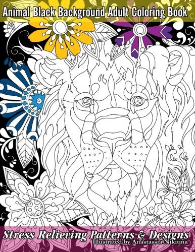 Animal Black Background Adult Coloring Book: Stress Relieving Patterns & Designs (Beautiful Adult Coloring Books) (Volume 58)
