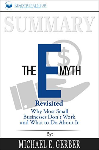 Summary: The E-Myth Revisited : Why Most Small Businesses Don't Work and What to Do About It