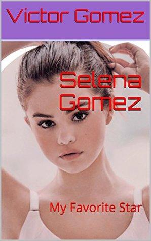 Selena Gomez: My Favorite Star