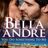 You Do Something to Me by Bella Andre