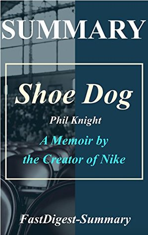 Summary | Shoe Dog: Phil Knight - A Memoir by the Creator of Nike (Shoe Dog: A Memoir by the Creator; Full Chapter Summaries - Audible, Paperback, Hardcover, Audiobook, Summary Book 1)