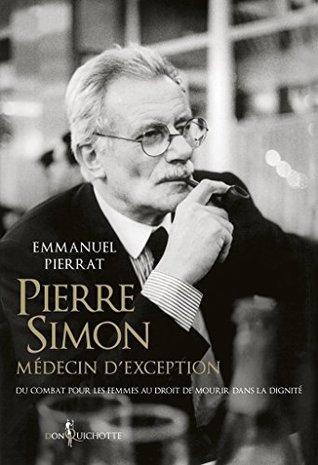 Pierre Simon, médecin d'exception - Du combat pour les femmes au droit à mourir dans la dignité (NON FICTION)