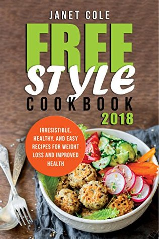 Freestyle Cookbook 2018: Irresistible, Healthy, and Easy Recipes for Weight Loss and Improved Health
