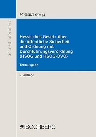 Hessisches Gesetz über die öffentliche Sicherheit und Ordnung mit Durchführungsverordnung (HSOG und HSOG-DVO): Textausgabe