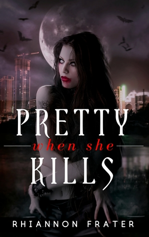 Pretty When She Kills by Rhiannon Frater