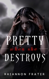 Pretty When She Destroys (Pretty When She Dies, #3)