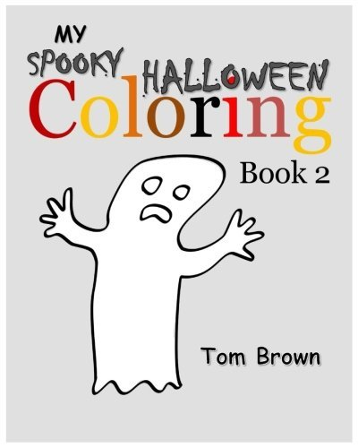 My Spooky Halloween Coloring Book 2: Fun, Exciting, Spooky Ghost Halloween Coloring Pages for Kids