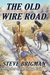 The Old Wire Road by Steve Brigman