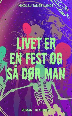 Livet er en fest og så dør man