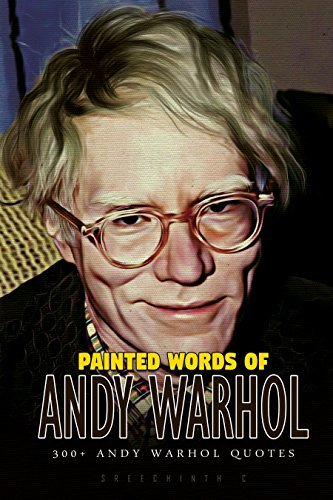 Painted Words of Andy Warhol: 300+ Andy Warhol Quotes