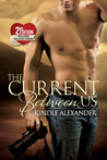 The Current Between Us by Kindle Alexander