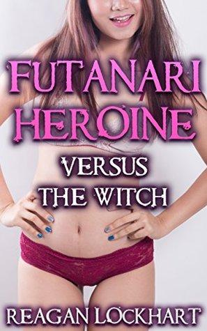 Futanari Heroine: Versus the Witch (Fantasy Futanari Justice Book 3)