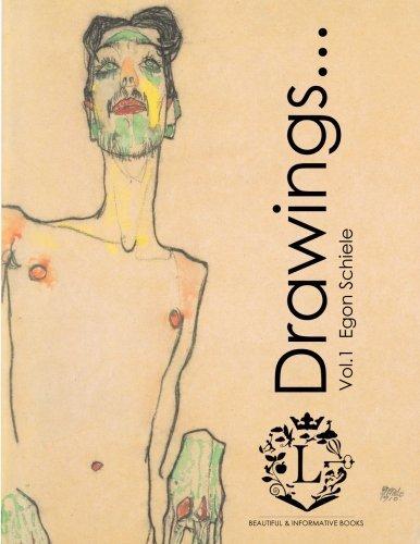 Egon Schiele Drawings...Vol.1: Beautiful Sketches by Egon Schiele (Expressionism, Portraits, Figurative, Fine Art, History of Art, Self-Portraits, Sketch Books) (Volume 1)