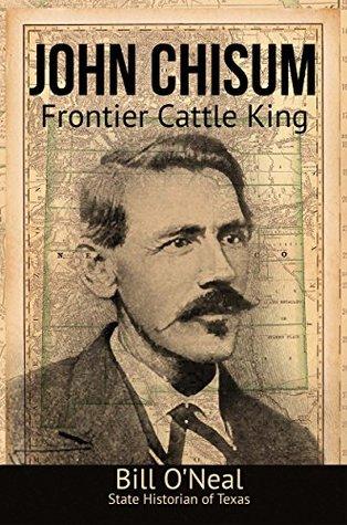 John Chisum: Frontier Cattle King