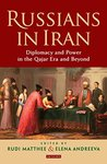 Russians in Iran: Diplomacy and the Politics of Power in the Qajar Era