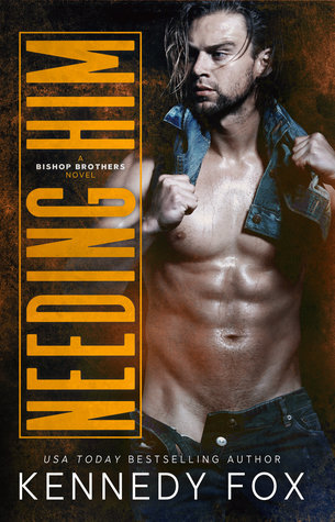 Needing Him by Kennedy Fox