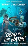 Dead in the Water (Dan Deadman Space Detective, #3)
