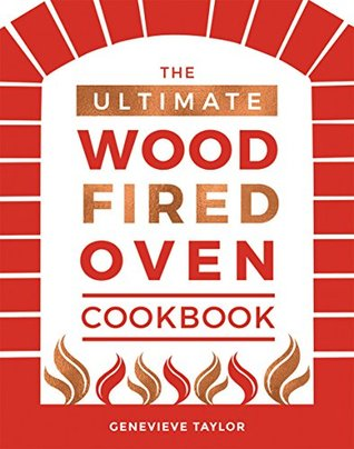 The Ultimate Wood-Fired Oven Cookbook