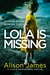 Lola Is Missing by Alison  James