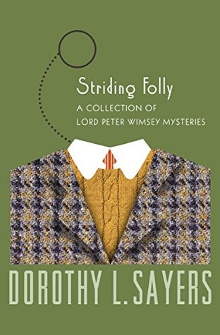 Striding Folly: A Collection of Mysteries (The Lord Peter Wimsey Mysteries)