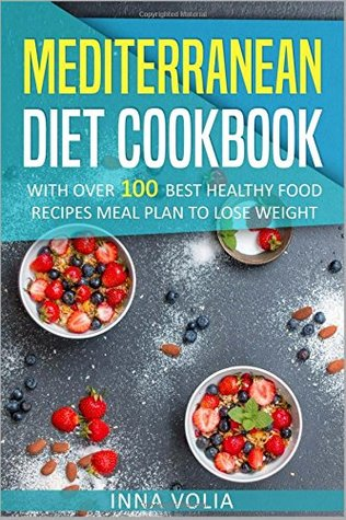 Mediterranean Diet Cookbook: With Over 100 Best Healthy Food Recipes Meal Plan for Lose Weight