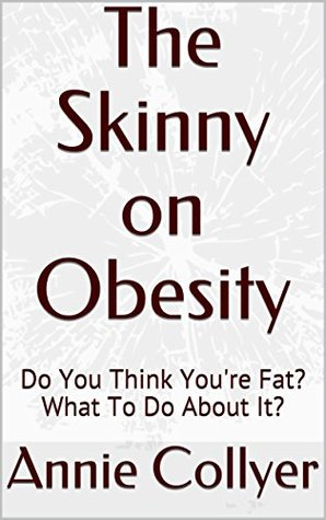 The Skinny on Obesity: Do You Think You're Fat? What To Do About It?