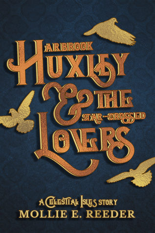 Arbrook Huxley & the Star-Crossed Lovers (A Celestial Isles Story)