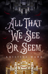 All That We See or Seem by Kristina Mahr