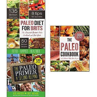 paleo cookbook, the paleo primer and the paleo diet for brits 3 books collection set - 300 delicious paleo diet recipes, a second helping: fitter, happier, healthier, the essential british paleo cookbook and diet guide