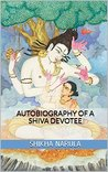 Autobiography of a Shiva Devotee by Shikha Narula