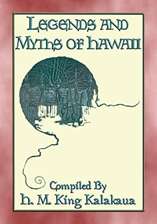 LEGENDS AND MYTHS OF HAWAII - 21 Polynesian Legends: Legends and myths from the Hawaiian Islands