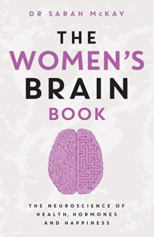 The Women's Brain Book: The neuroscience of health, hormones and happiness