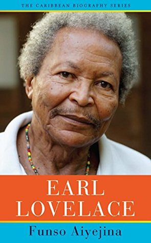 Earl Lovelace (The Caribbean Biography Series)